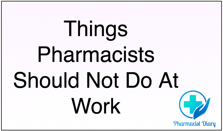 Things Pharmacists Should Not Do At Work