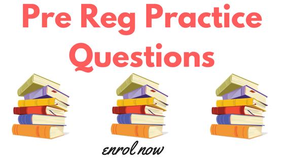 Pre Reg Practice Questions