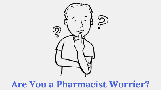 Are You a Pharmacist Worrier? 4 Easy Steps To Be Worry Free